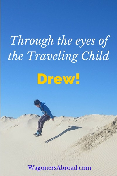 "Drew Smith - Through the eyes of the traveling Child We often are asked about what the kids think of their experience as a traveling child and how things are going.  Do they have friends, how are they being educated and are they social?  We thought these are likely questions for all types of families, so we decided to start a family travel interview series ""Through the Eyes of the Traveling Child"".  We don't often get exposed to the opinion of the kids and perhaps think we should.  We all know the Wagoner kids are full of their two cents worth and are loving travel.  Visit WagonersAbroad.com to read more."