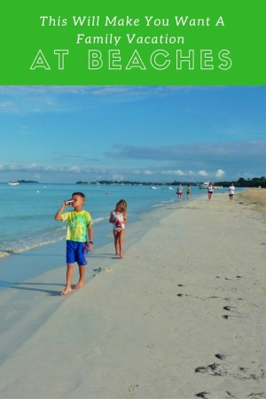 This Will Make You Want A Family Vacation At Beaches Resorts. Read more on WagonersAbroad.com