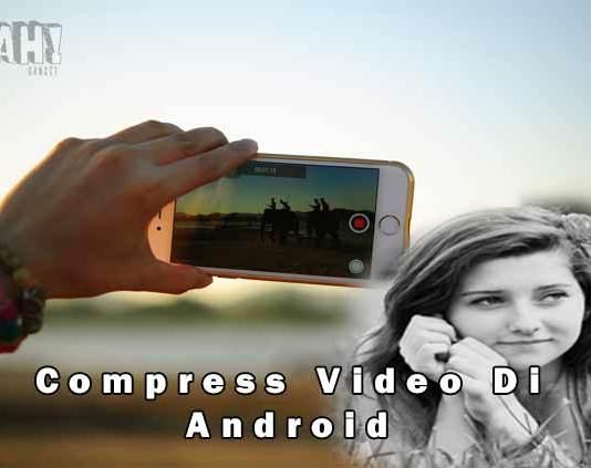 Cara Mengecilkan Ukuran Video Di Smartphone Android