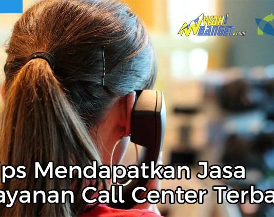 Tips Mendapatkan Jasa Layanan Call Center Terbaik Di Jakarta