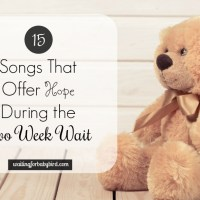 15 Songs That Offer Hope During the Two Week Wait