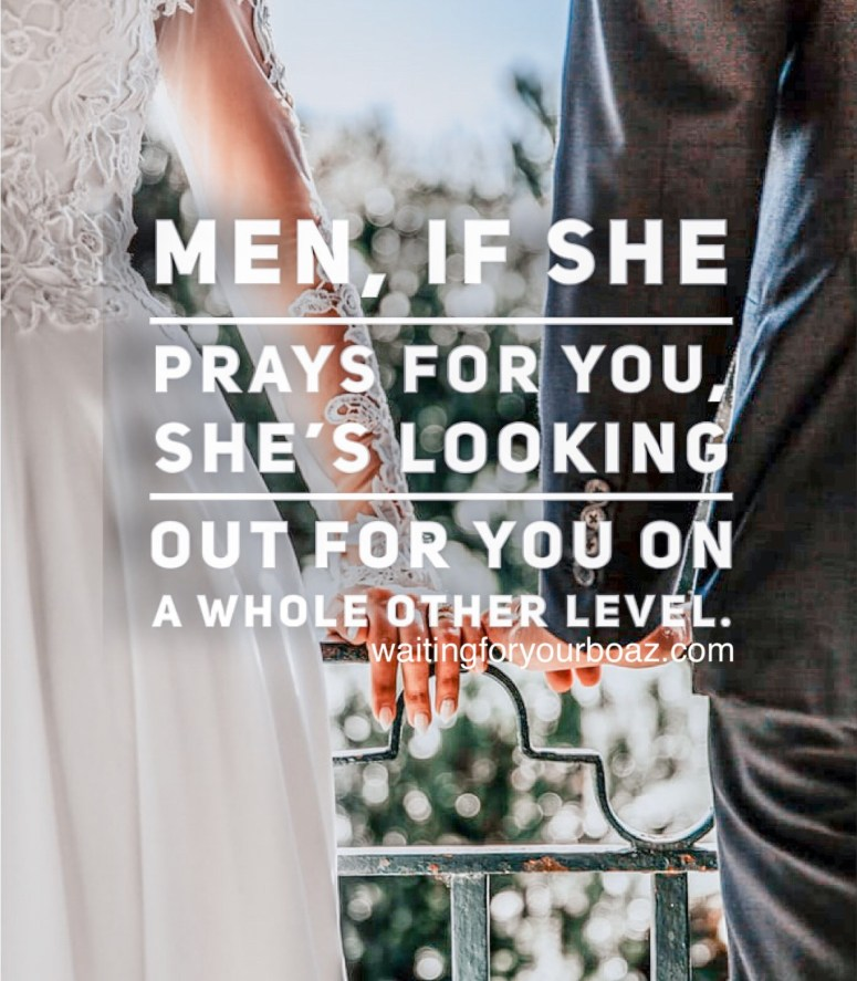 Men, if she prays for you, she's looking out for you on a whole other level