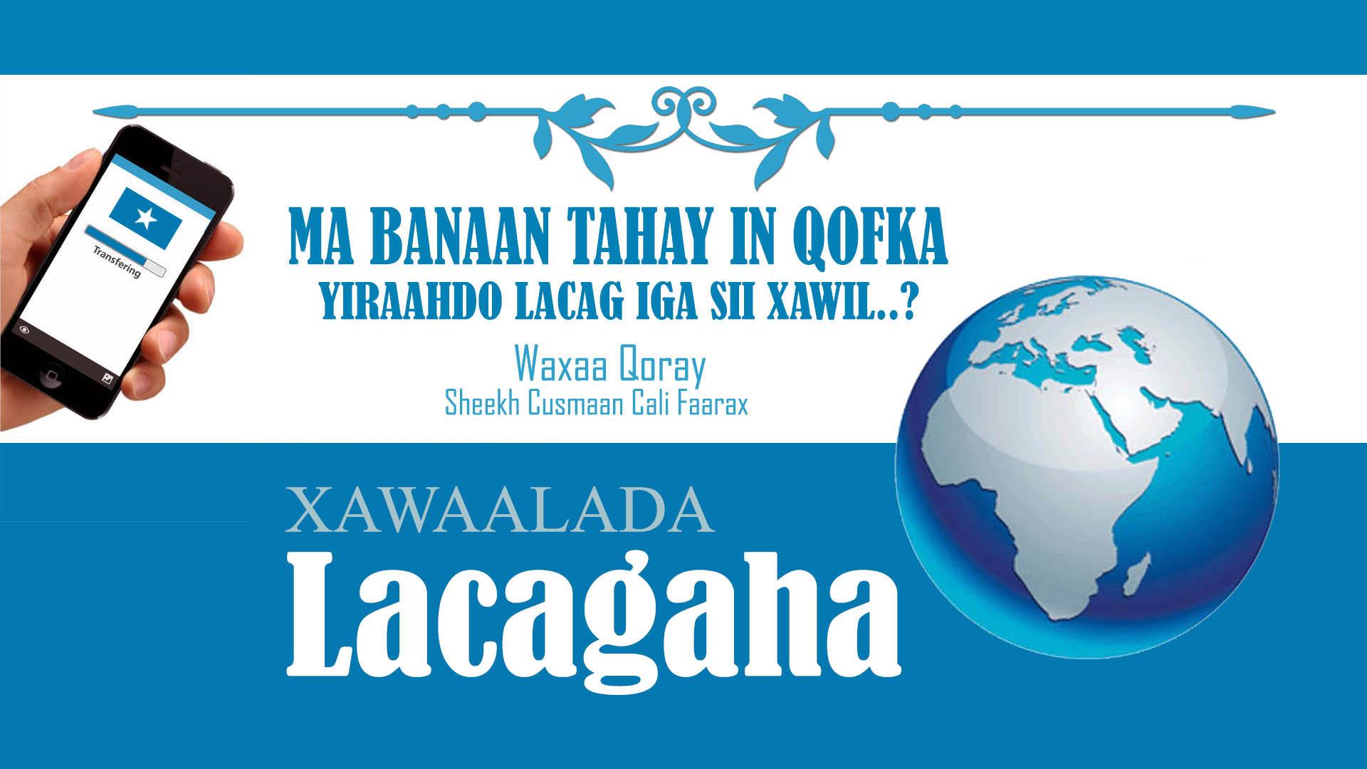 Ma Banaan Tahay In Qofka  Yiraahdo Lacag Iga Sii Xawil?
