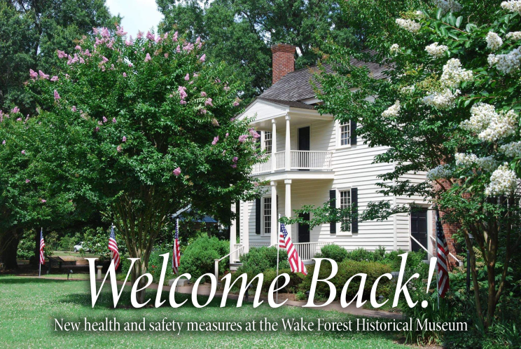 """Picture of the Calvin Jones House with text, """"Welcome back! New health and safety measures at the Wake Forest Historical Museum."""""""