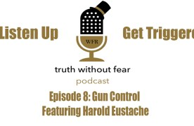 Truth Without Fear Podcast Episode 8: Gun Control