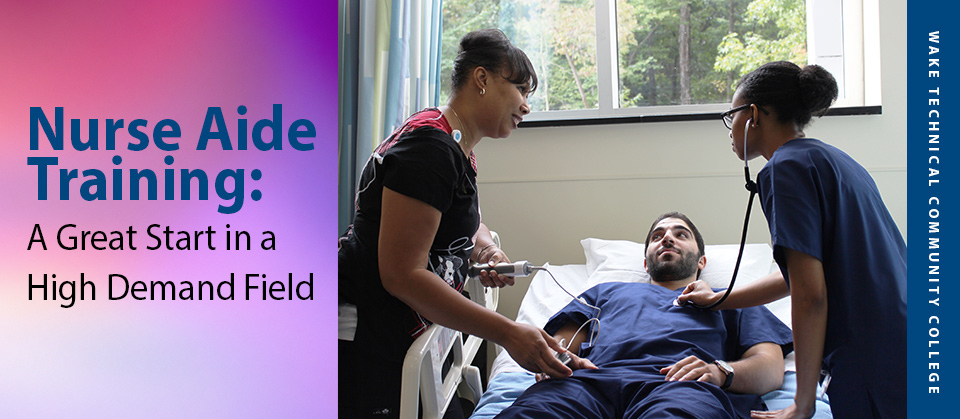 Nurse Aide Training A Great Start in a High Demand Field  Wake Tech Community College