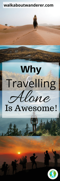 Why Travelling Alone Is Awesome by walkabout Wanderer. Keywords: Solo female travel travelling alone travel blogger
