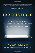 Irresistable The Rise of Addictive Technology and the Business... by Adam Alter