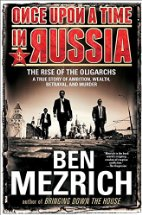 Once Upon a Time in Russia The Rise of the Oligarchs by Ben Mezrich