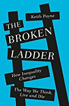The Broken Ladder How Inequality Changes the Way We Think Live and Die