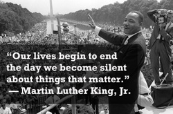 Our lives begin to end the day we become silent about things that matter - MLK Jr.
