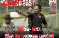 Walking Cast #11 - Review - 3x07: When the Dead Come Knocking
