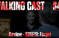 Walking Cast #43 - Episódio S05E13: Forget