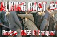 Walking Cast #46 - Episódio S05E16: Conquer