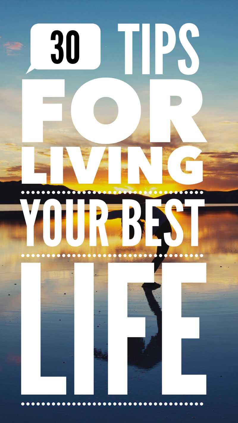 30 Tips For Living Your Best Life