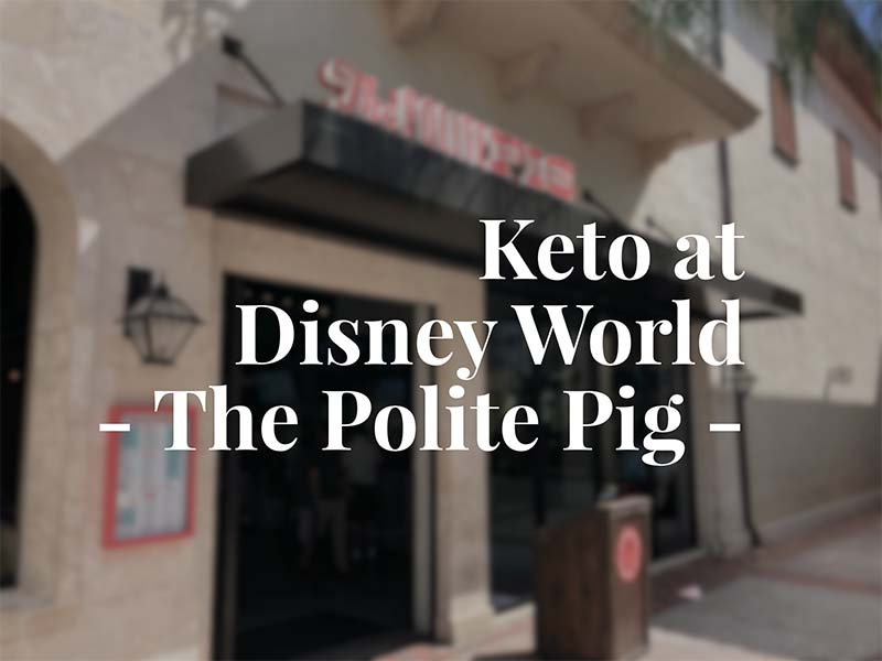 eating keto at Disney World - The Polite Pig
