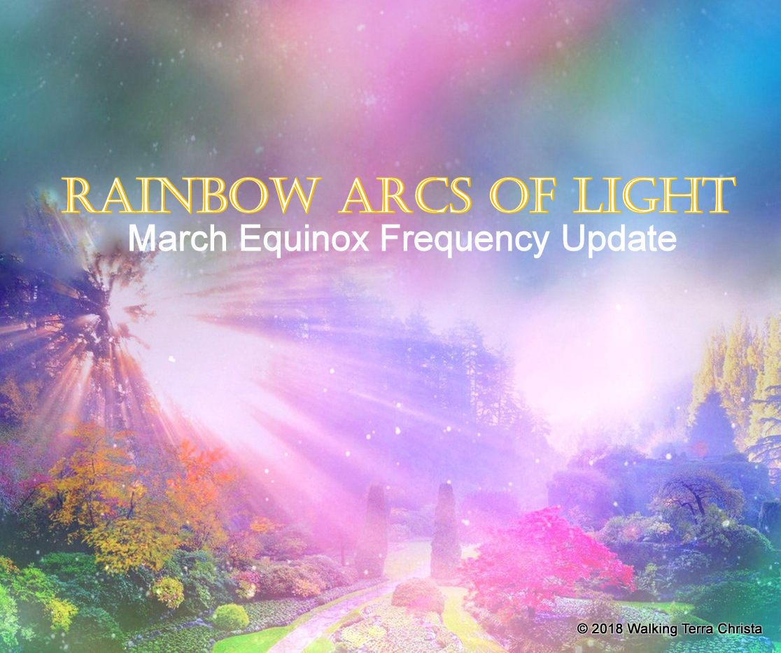 FREQUENCY UPDATE ~ MARCH EQUINOX 2018 ~ RAINBOW ARCS OF
