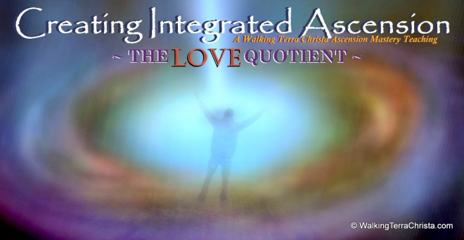 LOVE QUOTIENT CLASS - creating integrated ascension - walking terra christa