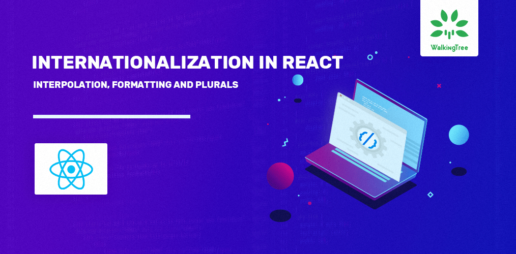 Internationalization in React: Interpolation, Formatting and Plurals - WTT Blogs