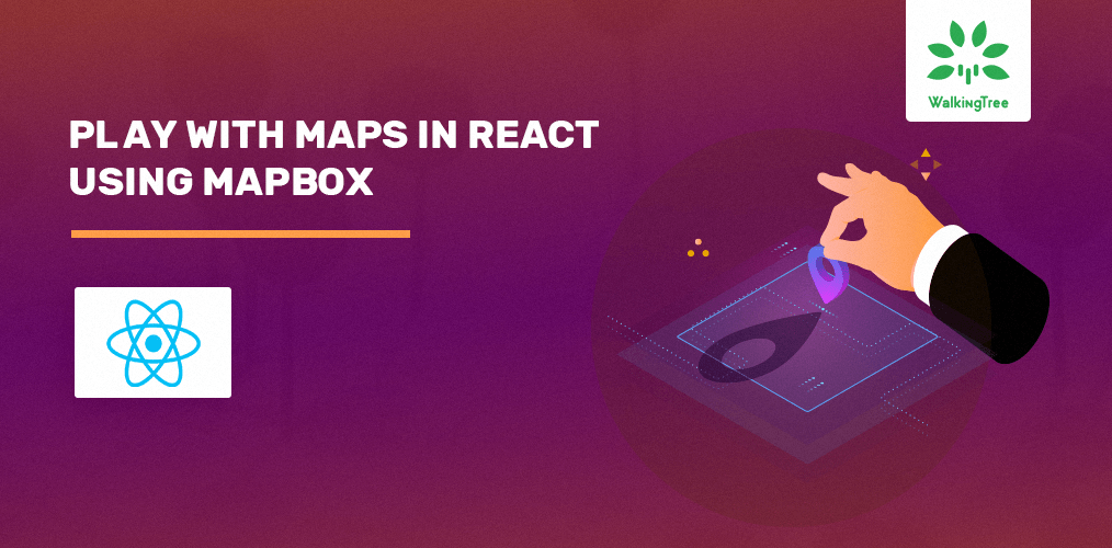 Play with Maps in React using MapBox - WTT Blogs