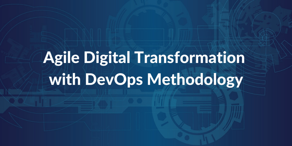 Agile Digital Transformation with DevOps Methodology