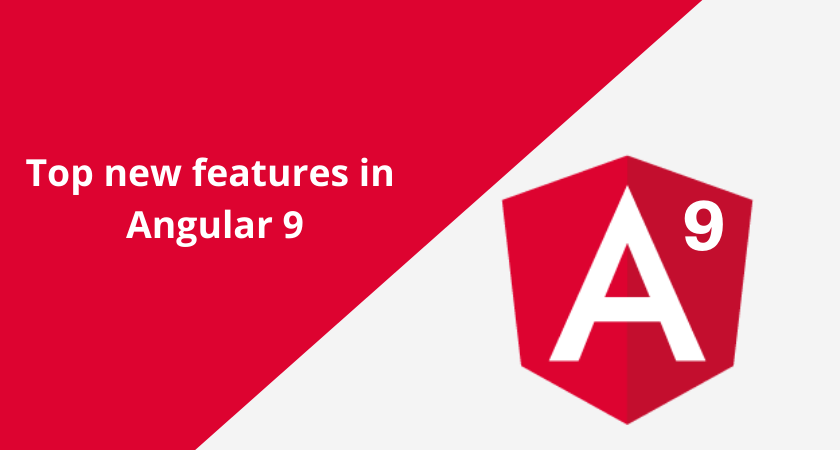 Top new features in Angular 9