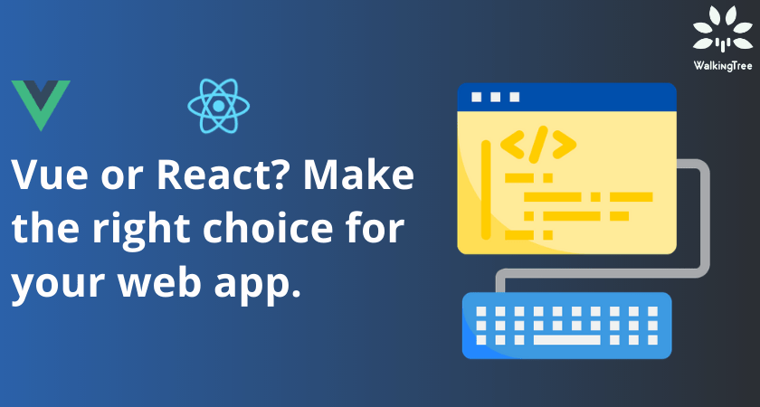 Vue or React Make the right choice for your web app.
