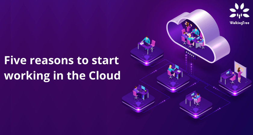 Five reasons to start working in the Cloud