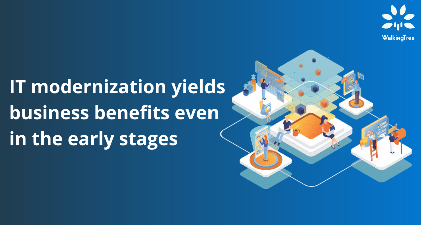 IT modernization yields business benefits even in the early stages