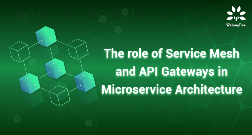 The role of Service Mesh and API Gateways in Microservice Architecture