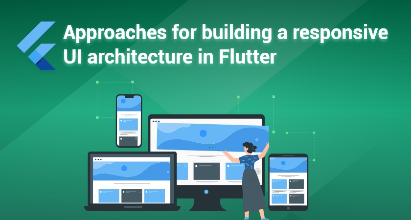 Approaches for building a responsive UI architecture in Flutter