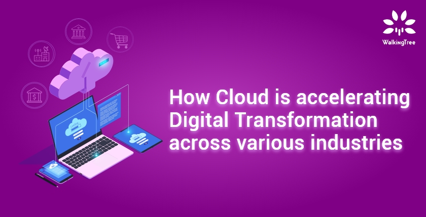 How Cloud is accelerating Digital Transformation across various industrie