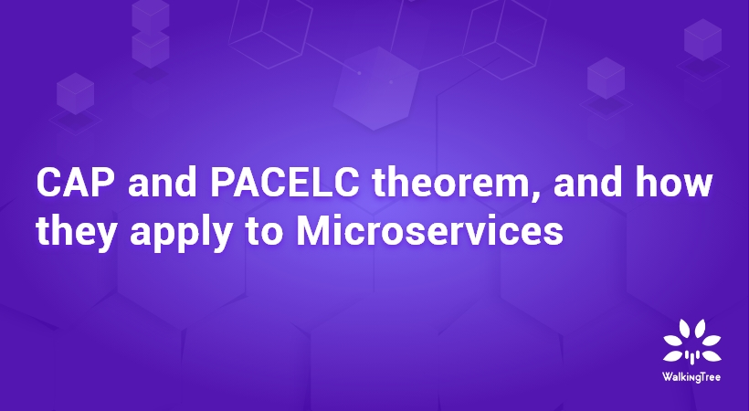 CAP and PACELC theorem, and how they apply to Microservices