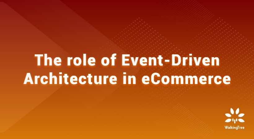 The role of Event-Driven Architecture in eCommerce