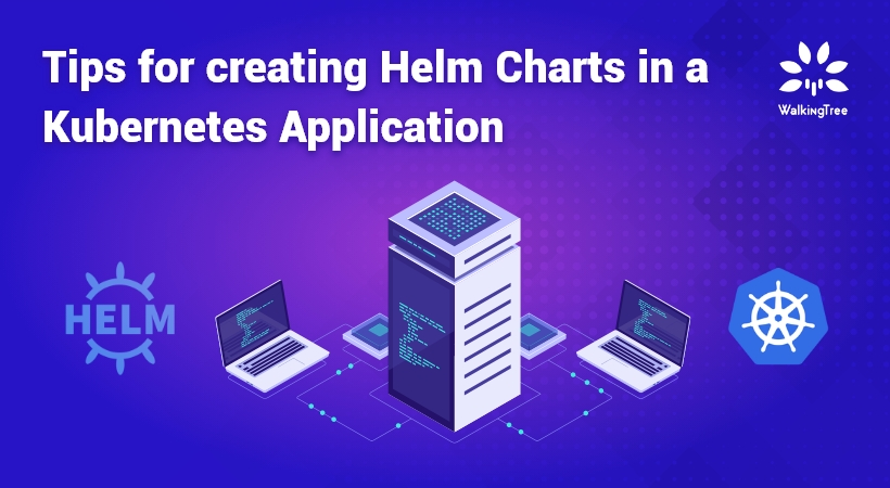 Tips for creating Helm Charts in a Kubernetes Application