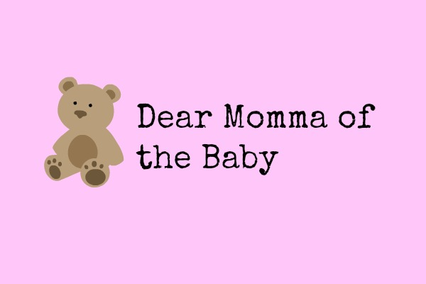 Dear Momma of the Baby