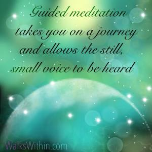 guided meditation takes you on a journey and allows the still small voice to be heard