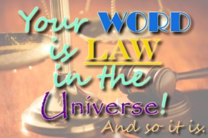 Your Word is Law in the Universe