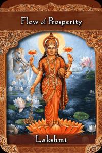 Lakshmi ~ Flow of Prosperity, from the Ascended Masters Oracle Card deck, by Doreen Virtue, Ph.D