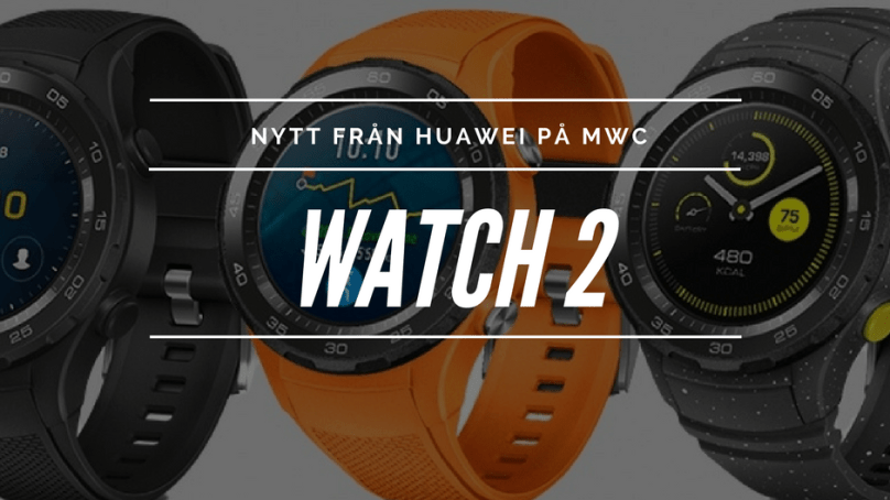 Huawei watch 2 – Nytt på MWC