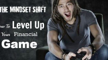 The Mindset Shift – How To Level Up Your Financial Game