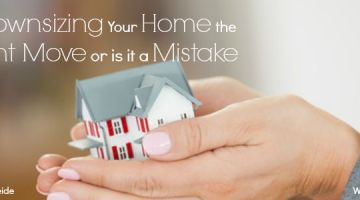 Is Downsizing Your Home The Right Move or is it a Mistake