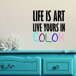 Life Is Art Live Yours In Color