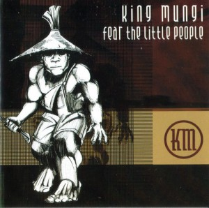 king mungi - fear the little people