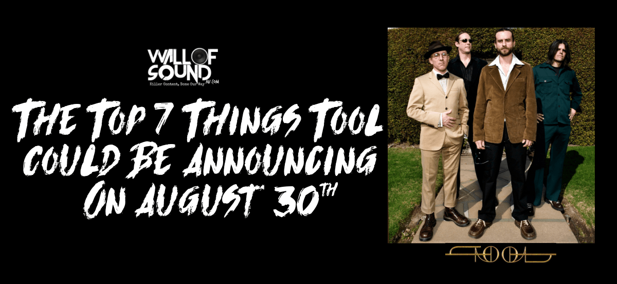 The Top 7 Things Tool Could Be Announcing On August 30th – Wall Of Sound