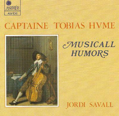 HUME, Tobias (circ. 1569-1645) Musicall Humors par Jordi SAVALL