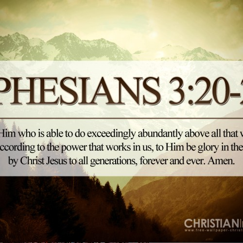 Ephesians 3:20-21 christian wallpaper free download. Use on PC, Mac, Android, iPhone or any device you like.