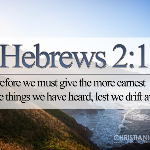 Hebrews 2:1 christian wallpaper free download. Use on PC, Mac, Android, iPhone or any device you like.