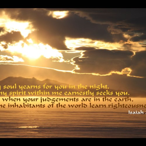 Isaiah 26:9 christian wallpaper free download. Use on PC, Mac, Android, iPhone or any device you like.