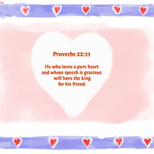 Proverbs 22:11 christian wallpaper free download. Use on PC, Mac, Android, iPhone or any device you like.